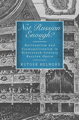 Not Russian Enough? : Nationalism and Cosmopolitanism in Nineteenth-Century Russian Opera: Helmers,...