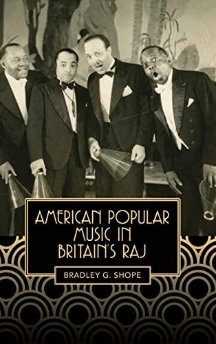 American Popular Music in Britain's Raj (Eastman Studies in Music): Bradley Shope