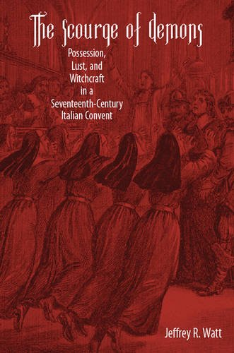 9781580465649: The Scourge of Demons: Possession, Lust, and Witchcraft in a Seventeenth-Century Italian Convent (Changing Perspectives on Early Modern Europe)