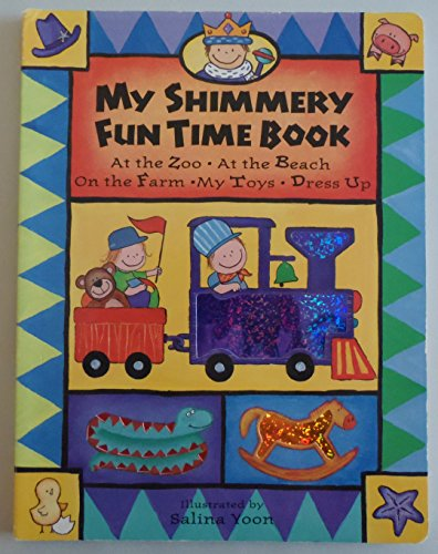9781580481908: My Shimmery Fun Time Book: At the Zoo - At the Beach - On the Farm - My Toys - Dress Up