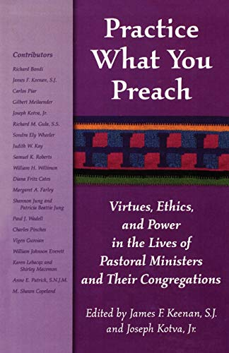 Practice What You Preach: Virtues, Ethics, and: James, S.J. Keenan