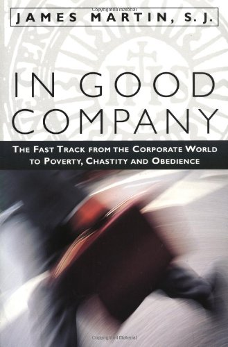 9781580510813: In Good Company: The Fast Track from the Corporate World to Poverty, Chastity, and Obedience