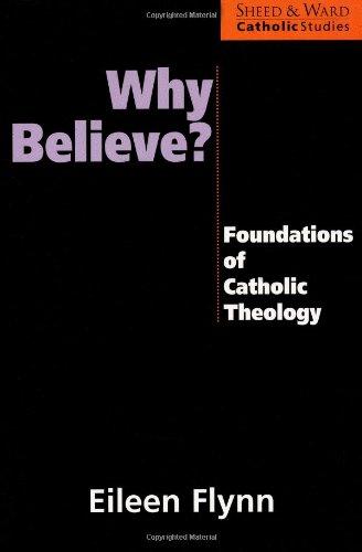 9781580510837: Why Believe? Foundations of Catholic Theology (Sheed & Ward Catholic Studies Series)