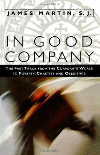 9781580510998: In Good Company: The Fast Track from the Corporate World to Poverty, Chastity, and Obedience