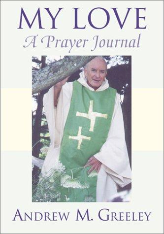 My Love : A Prayer Journal: Andrew M. Greeley