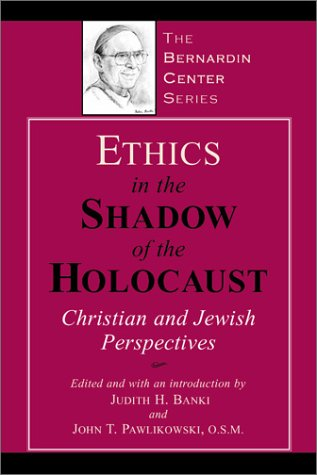 9781580511094: Ethics in the Shadow of the Holocaust: Christian and Jewish Perspectives (The Bernardin Center Series)