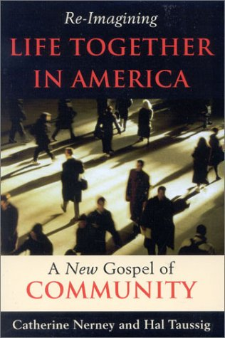 Re-Imagining Life Together in America: A New Gospel of Community: Catherine Nerney, Hal Taussig