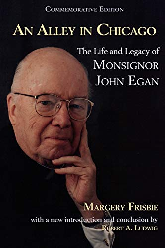 9781580511216: An Alley in Chicago: The Life and Legacy of Monsignor John Egan