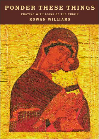 Ponder These Things: Praying with Icons of the Virgin (1580511244) by Rowan Williams