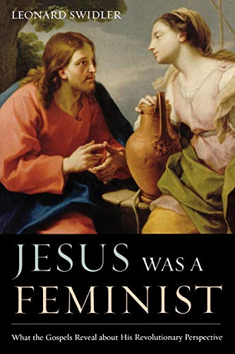9781580512183: Jesus Was a Feminist: What the Gospels Reveal about His Revolutionary Perspective