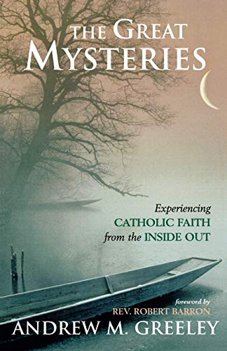 The Great Mysteries: Experiencing Catholic Faith from the Inside Out: Greeley, Andrew M.
