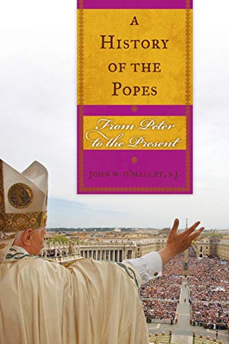 A History of the Popes: From Peter to the Present: O'Malley  SJ, John W.