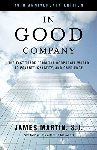 9781580512367: In Good Company: The Fast Track from the Corporate World to Poverty, Chastity, and Obedience