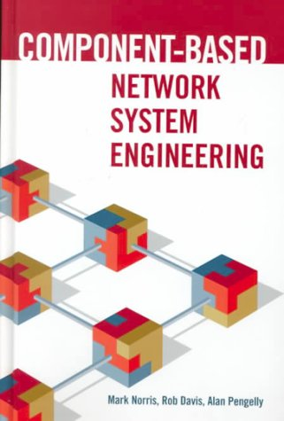 Component-Based Network System Engineering (Artech House Telecommunications: Mark Norris, Robert