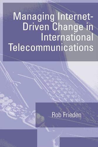 Managing Internet-Driven Change in International Telecommunications: Robert Frieden