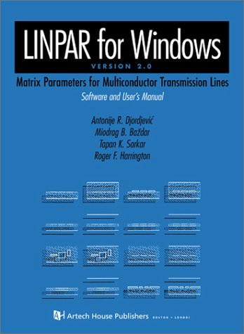 LINPAR for Windows: Matrix Parameters for Multiconductor Transmission Lines, Software and User's Manual, Version 2.0 (9781580530613) by Antonije R. Djordjevic; Miodrag B. Bazdar; Tapan K. Sarkar; Roger F. Harrington