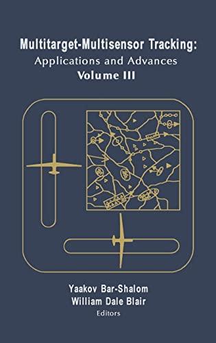 Multitarget-Multisensor Tracking: Applications and Advances,volume 3: University of California, Los...