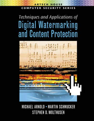 Techniques and Applications of Digital Watermarking and Content Protection: Arnold, Michael, Martin...