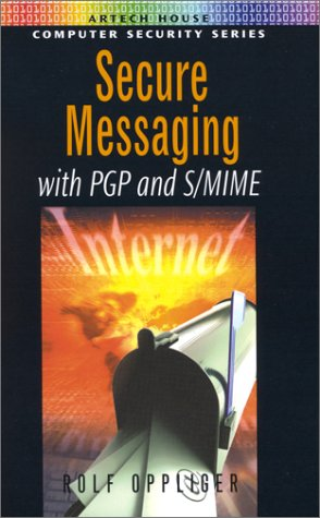 SECURE MESSAGING WITH PGP AND S/MIME: Oppliger, Rolf