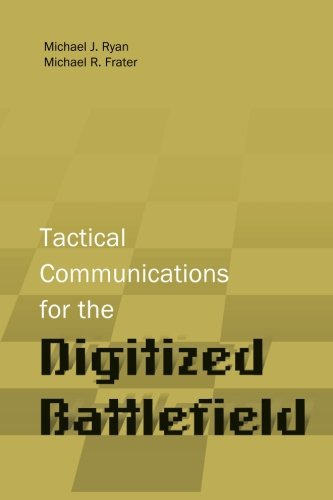 Tactical Communications for the Digitized Battlefield: Ryan, Michael