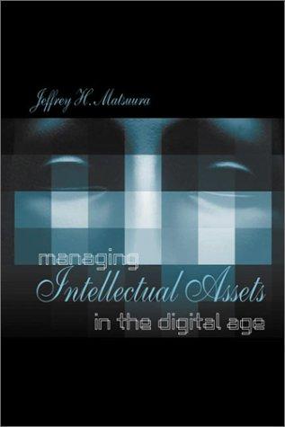 Managing Intellectual Assets in the Digital Age: Jeffrey H. Matsuura