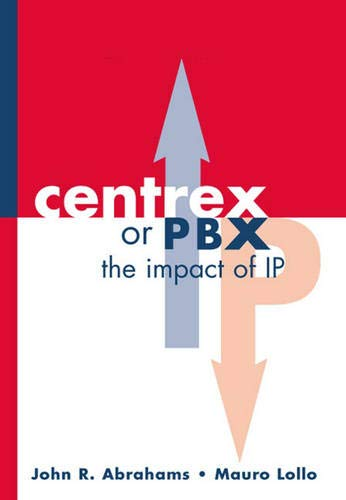 9781580534970: CENTREX or PBX: The Impact of Internet Protocol