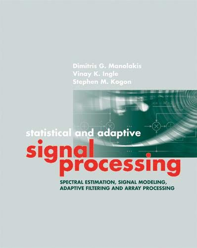 9781580536103: Statistical and Adaptive Signal Processing: Spectral Estimation, Signal Modeling, Adaptive Filtering and Array Processing (Artech House Signal Processing Library)