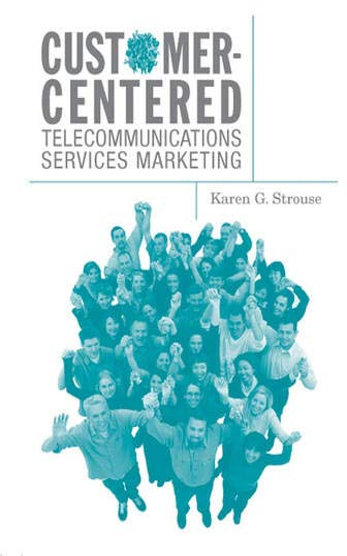 Customer-Centered Telecommunications Services Marketing (Artech House Telecommunications Library): ...