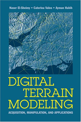 Digital Terrain Modeling: Acquisition, Manipulation And Applications (Artech House Remote Sensing ...