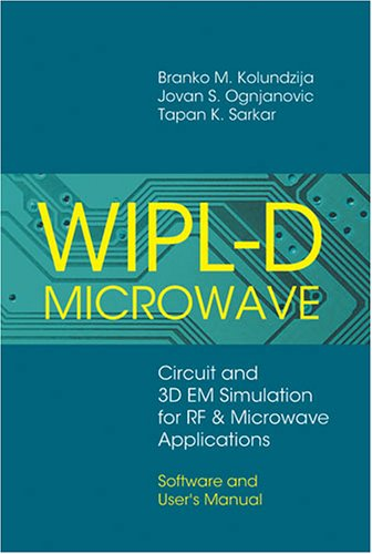 WIPL-D Microwave: Circuit And 3D EM Simulation For RF & Microwave Applications: Software And Users Manual (9781580539654) by Branko M. Kolundzija; Jovan S. Ognjanovic; Tapan Sarkar