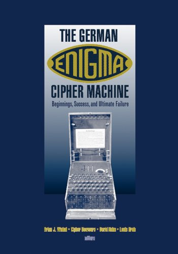 The German Enigma Cipher Machine Beginnings, Success, and Ultimate Failure Artech House Computer ...