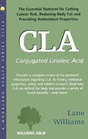 9781580540087: C.L.A.: The Essential Nutrient for Cutting Cancer Risk, Reducing Body Fat, and Providing Antioxidant Properties (Woodland Health Series)