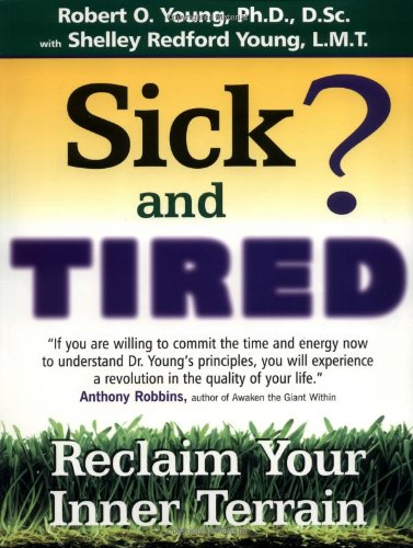 Sick and Tired? (Reclaim Your Inner Terrain) - Robert O. Young; Shelley Redford Young
