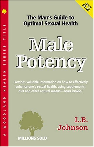 Male Potency: A Man's Guide to Optimal Sexual Health - Johnson, L. B.