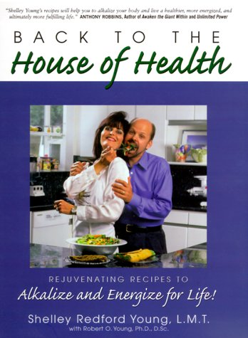 Back to the House of Health: Rejuvenating Recipes to Alkalize and Energize for Life!: Young, ...