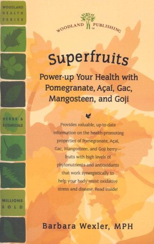 Superfruits: Power-Up Your Health with Pomegranate, Acai, Gac, Mangosteen, and Goji (Woodland ...