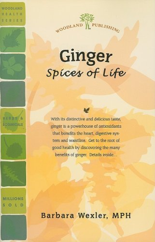 Ginger: Spices of Life (Woodland Health Series): Barbara Wexler MPH