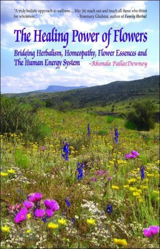 9781580541756: The Healing Power of Flowers: Bridging Herbalism, Homeopathy, Flower Essences, and the Human Energy System