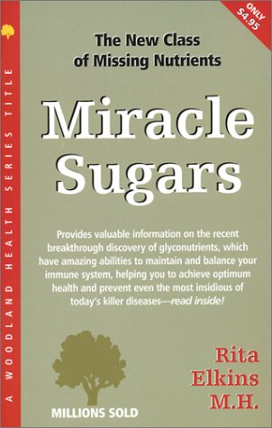 Miracle Sugars: The Glyconutrient Link to Disease: Rita Elkins MH
