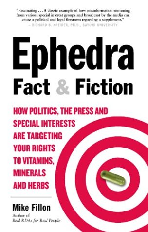 9781580543705: Ephedra Fact and Fiction: How Politics, the Press and Special Interests are Targeting Your Rights to Vitamins, Minerals, and Herbs