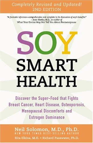 Soy Smart Health: Discover The Super food That Fights Breast Cancer, Heart Disease, Osteoporosis, Menopausal Discomforts and Estrogen Dominance (1580543812) by Neil Solomon; Rita Elkins; Richard Passwater
