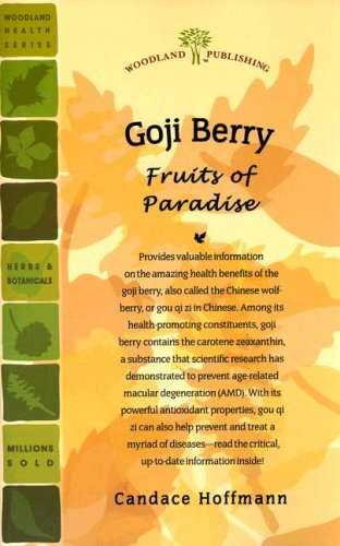 Goji Berry: Fruits of Paradise (Woodland Health Series): Candace Hoffmann