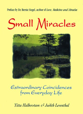 Small Miracles: Extraordinary Coincidences from Everyday Life: Yitta Halberstam; Judith Leventhal
