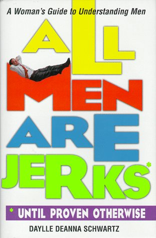 All Men Are Jerks!: Schwartz, Daylle Deanna