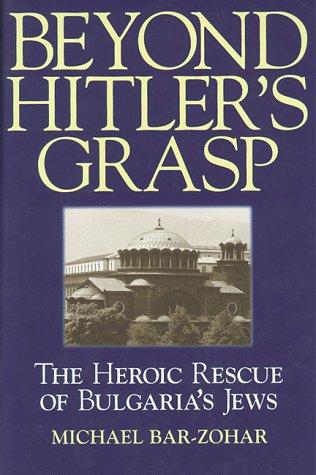 Beyond Hitler's Grasp: The Heroic Rescue of Bulgaria's Jews: Bar-Zohar, Michael