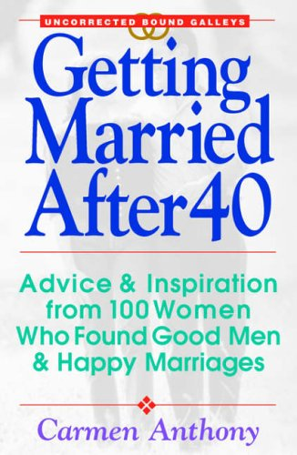 9781580621151: Getting Married After 40: Advice & Inspiration from 100 Women Who Found Good Men & Happy Marriages