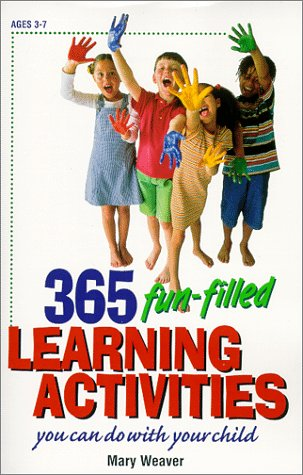 365 Fun-Filled Learning Activities: You Can Do: Weaver, Mary S.;