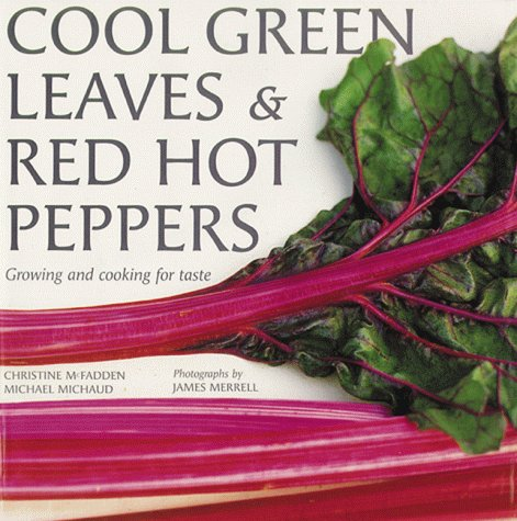 Cool Green Leaves & Red Hot Peppers: A Guide to Cooking With Fresh Vegetables: Michaud, Michael...
