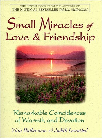 9781580621809: Small Miracles Of Love & Friendship: Remarkable Coincidences of Warmth and Devotion