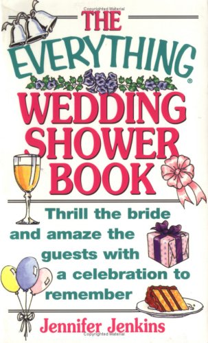 The Everything Wedding Shower Book: Thrill the Bride and Amaze the Guests With a Celebration to ...